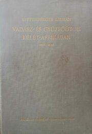 Kittenberger Kálmán - Vadász és gyűjtőúton Kelet-Afrikában