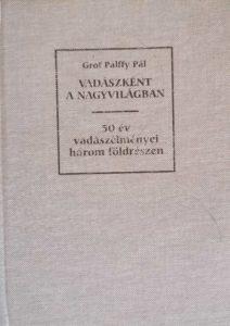 Pálffy Pál - Vadászként a Nagyvilágban