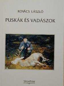Kovács László - Puskák és vadászok