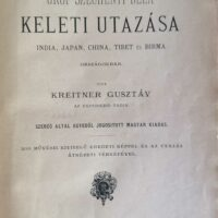 Kreitner Gusztáv - Gróf Széchenyi Béla keleti utazása India Japan China Tibet és Birma országokban