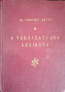 Dr. Vidiczky János - A vadászati jog lexikona