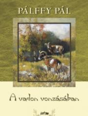 Pálffy Pál - A vadon vonzásában